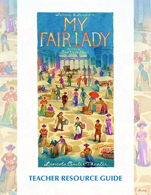 MY FAIR LADY Teacher Resource Guide