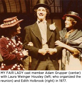 MY FAIR LADY cast member Adam Grupper with Laura Weinger Housley (who organized the reunion) and Edith Holbrook in 1977.